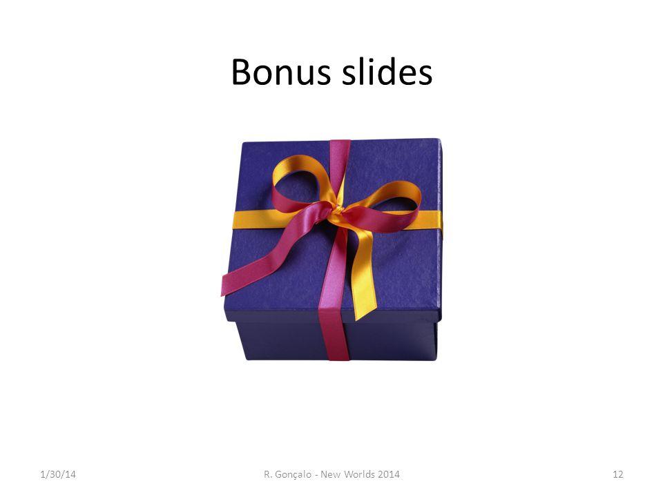 Bonus slides 1/30/14R. Gonçalo - New Worlds 201412