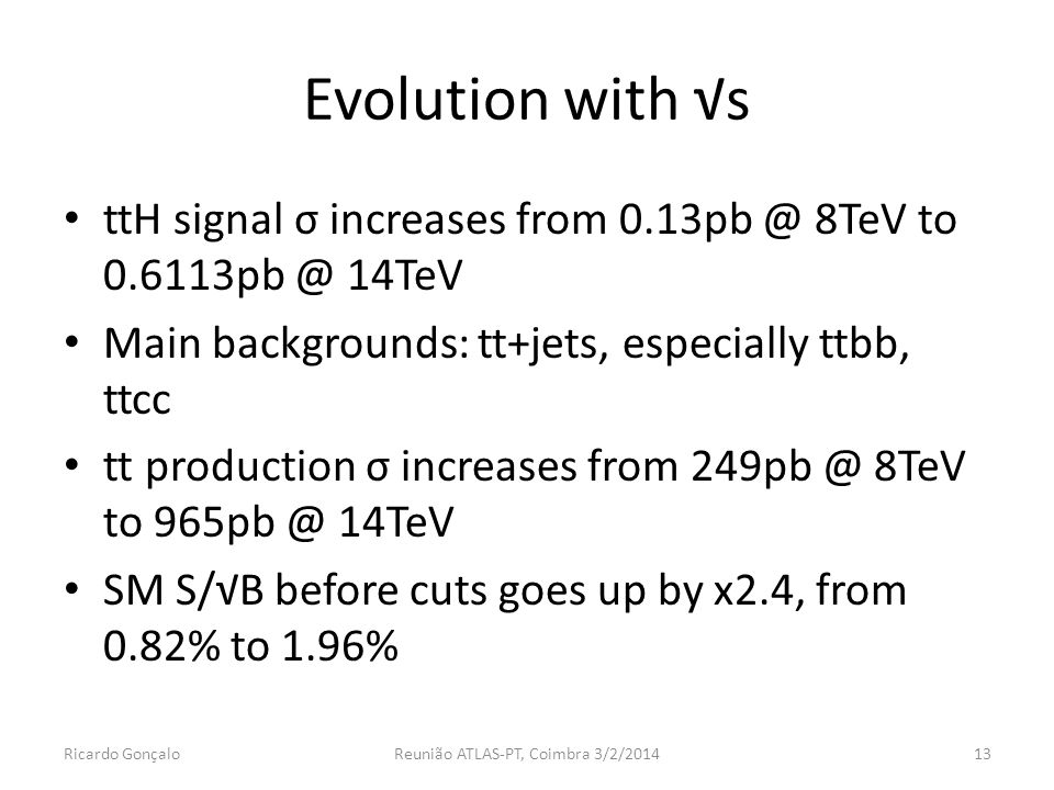 Evolution with s ttH signal σ increases from 0.13pb @ 8TeV to 0.6113pb @ 14TeV Main backgrounds: tt+jets, especially ttbb, ttcc tt production σ increa