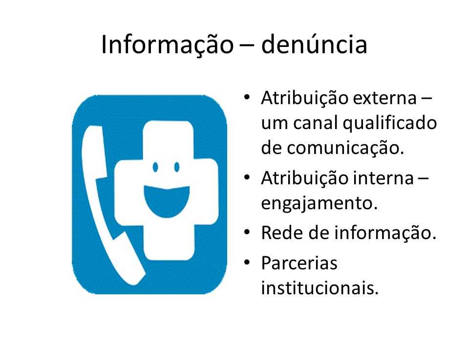 Informação – denúncia Atribuição externa – um canal qualificado de comunicação.