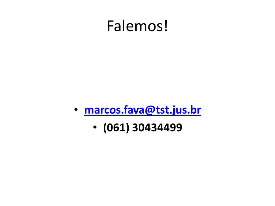 Falemos! marcos.fava@tst.jus.br (061) 30434499