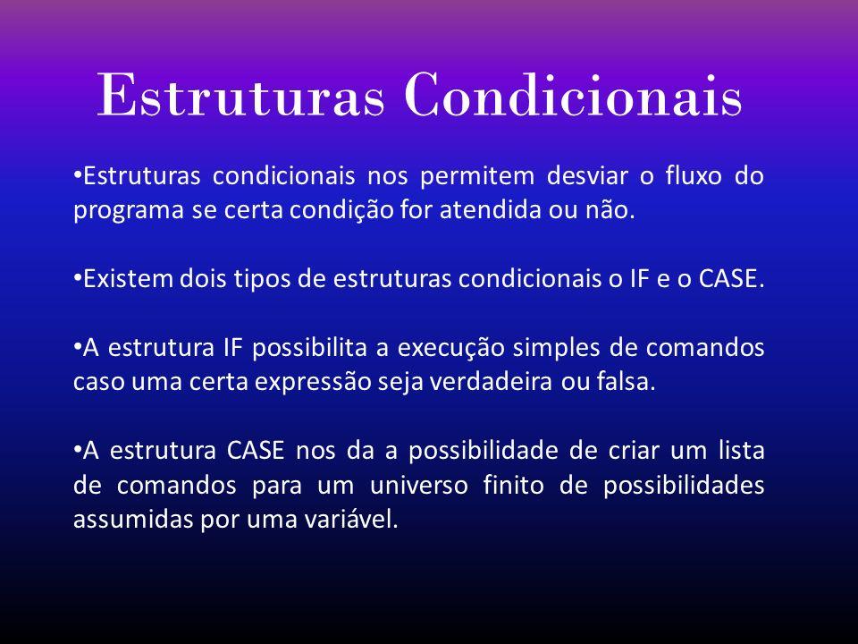 Estruturas Condicionais Estruturas condicionais nos permitem desviar o fluxo do programa se certa condição for atendida ou não. Existem dois tipos de