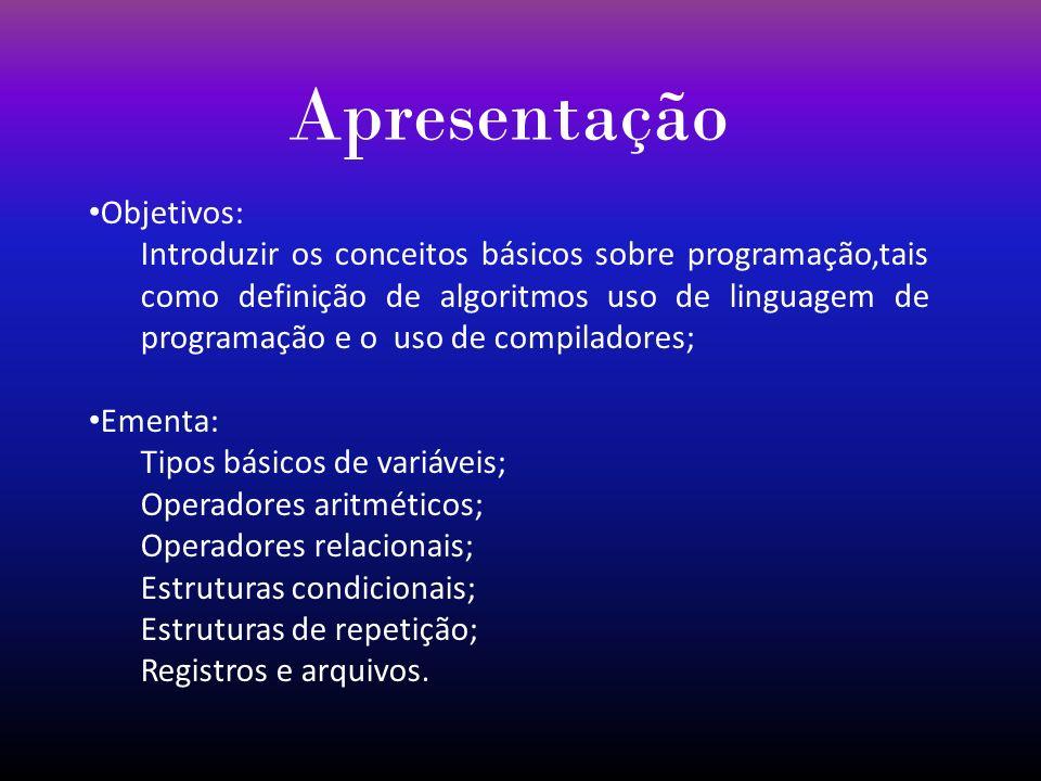 Apresentação Objetivos: Introduzir os conceitos básicos sobre programação,tais como definição de algoritmos uso de linguagem de programação e o uso de