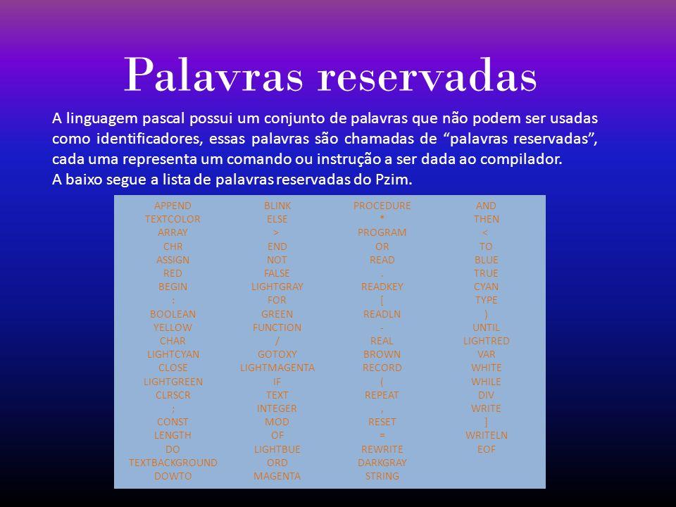 Palavras reservadas A linguagem pascal possui um conjunto de palavras que não podem ser usadas como identificadores, essas palavras são chamadas de pa