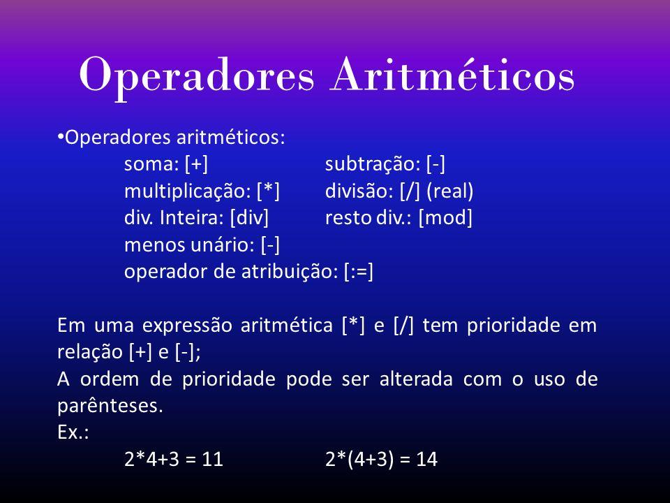 Operadores Aritméticos Operadores aritméticos: soma: [+]subtração: [-] multiplicação: [*]divisão: [/] (real) div. Inteira: [div]resto div.: [mod] meno