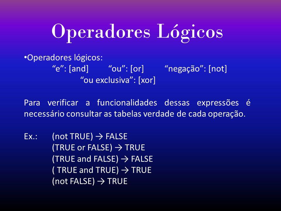 Operadores Lógicos Operadores lógicos: e: [and]ou: [or]negação: [not] ou exclusiva: [xor] Para verificar a funcionalidades dessas expressões é necessá