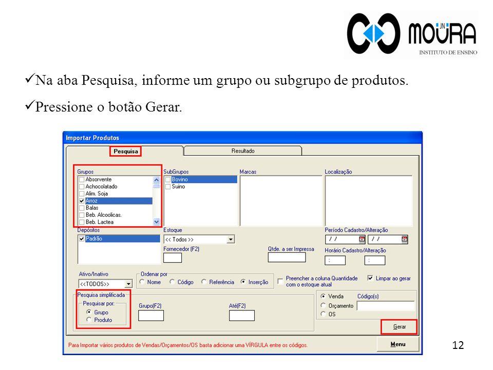 12 Na aba Pesquisa, informe um grupo ou subgrupo de produtos. Pressione o botão Gerar.