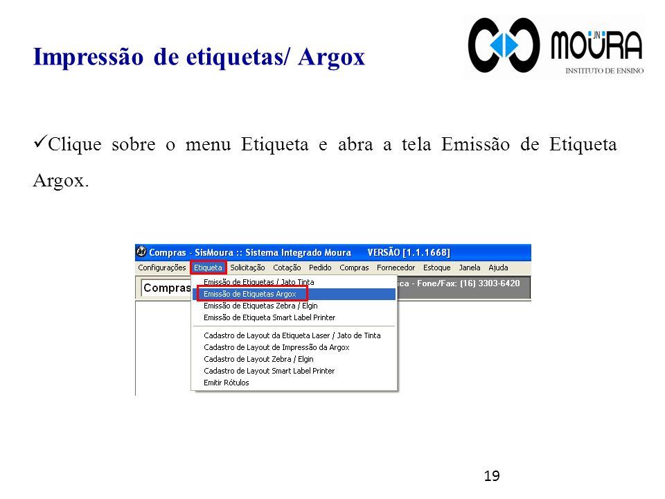 19 Impressão de etiquetas/ Argox Clique sobre o menu Etiqueta e abra a tela Emissão de Etiqueta Argox.