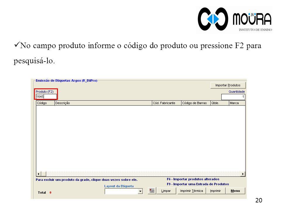 20 No campo produto informe o código do produto ou pressione F2 para pesquisá-lo.