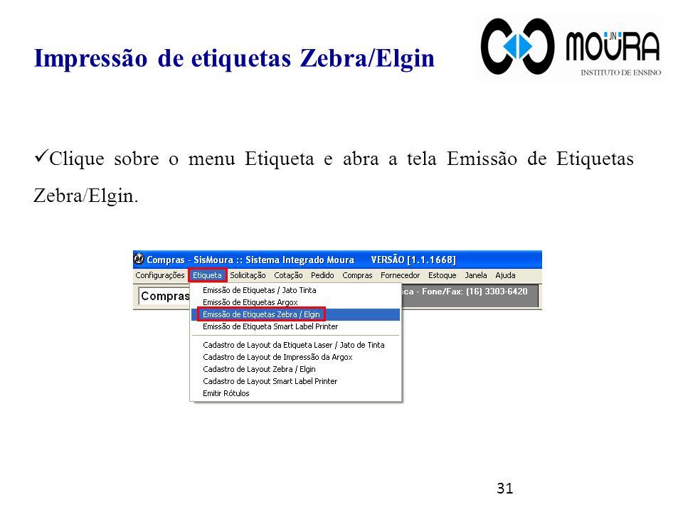 31 Impressão de etiquetas Zebra/Elgin Clique sobre o menu Etiqueta e abra a tela Emissão de Etiquetas Zebra/Elgin.