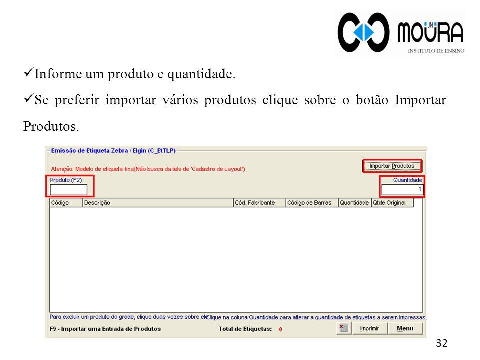 32 Informe um produto e quantidade. Se preferir importar vários produtos clique sobre o botão Importar Produtos.