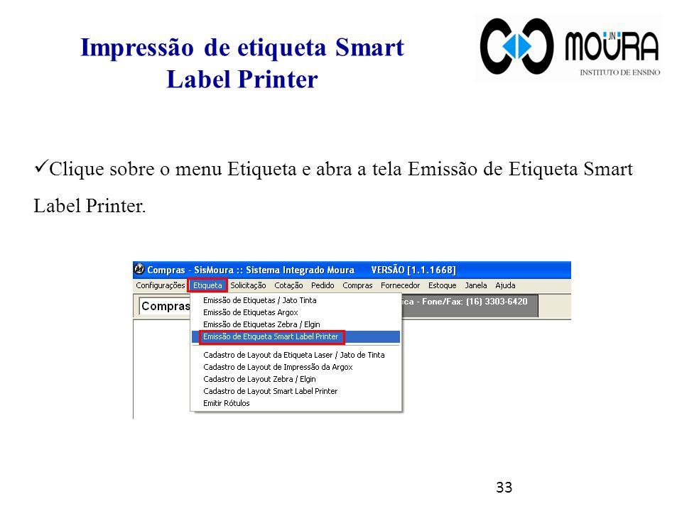 33 Impressão de etiqueta Smart Label Printer Clique sobre o menu Etiqueta e abra a tela Emissão de Etiqueta Smart Label Printer.