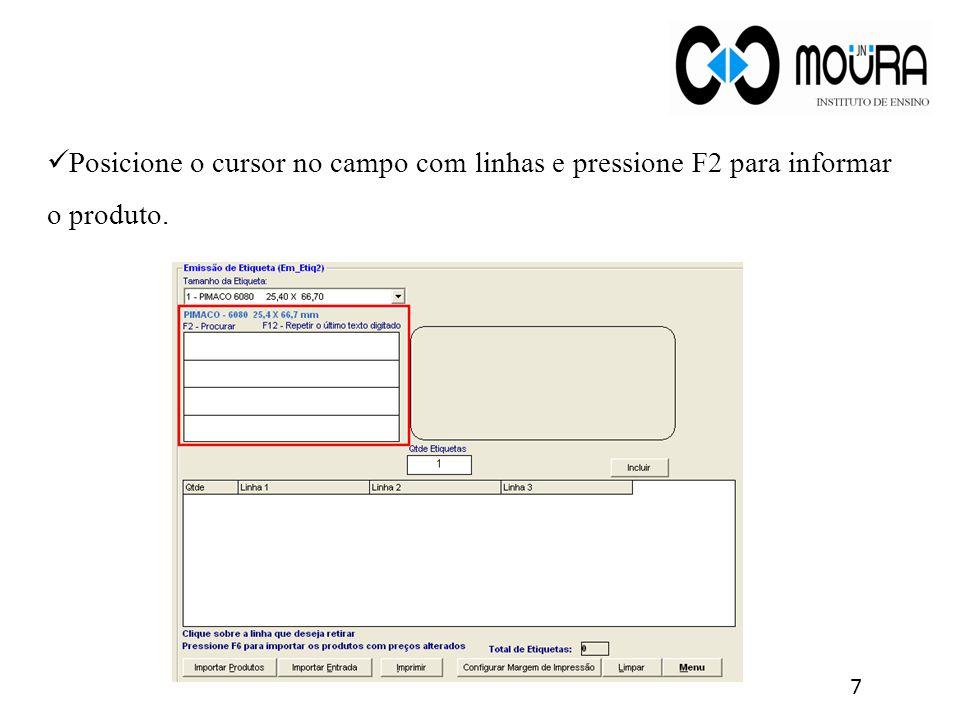 7 Posicione o cursor no campo com linhas e pressione F2 para informar o produto.