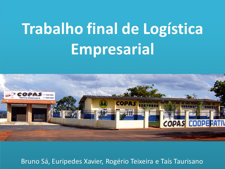 Trabalho final de Logística Empresarial Bruno Sá, Euripedes Xavier, Rogério Teixeira e Taís Taurisano