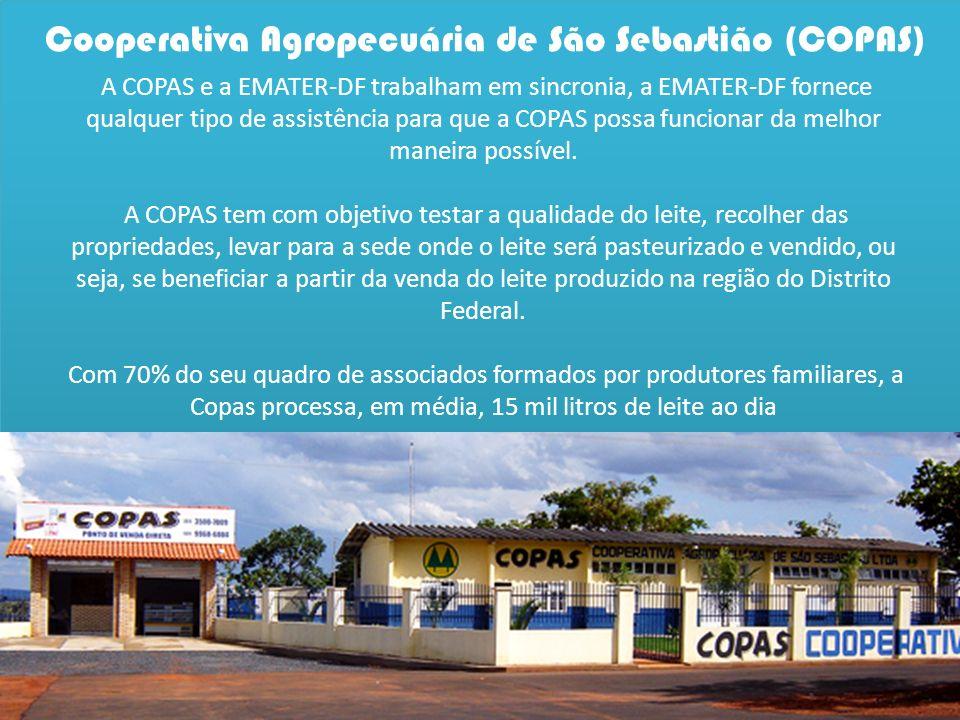 Cooperativa Agropecuária de São Sebastião (COPAS) A COPAS e a EMATER-DF trabalham em sincronia, a EMATER-DF fornece qualquer tipo de assistência para