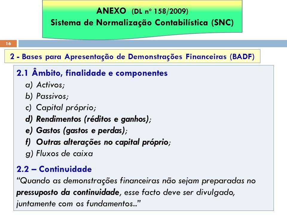 16 2.1 Âmbito, finalidade e componentes a)Activos; b)Passivos; c)Capital próprio; d)Rendimentos (réditos e ganhos); e)Gastos (gastos e perdas); f)Outr