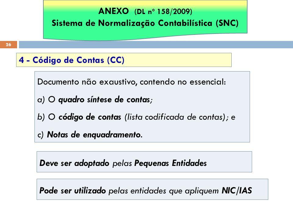 26 4 - Código de Contas (CC) Documento não exaustivo, contendo no essencial: a) O quadro síntese de contas; b) O código de contas (lista codificada de