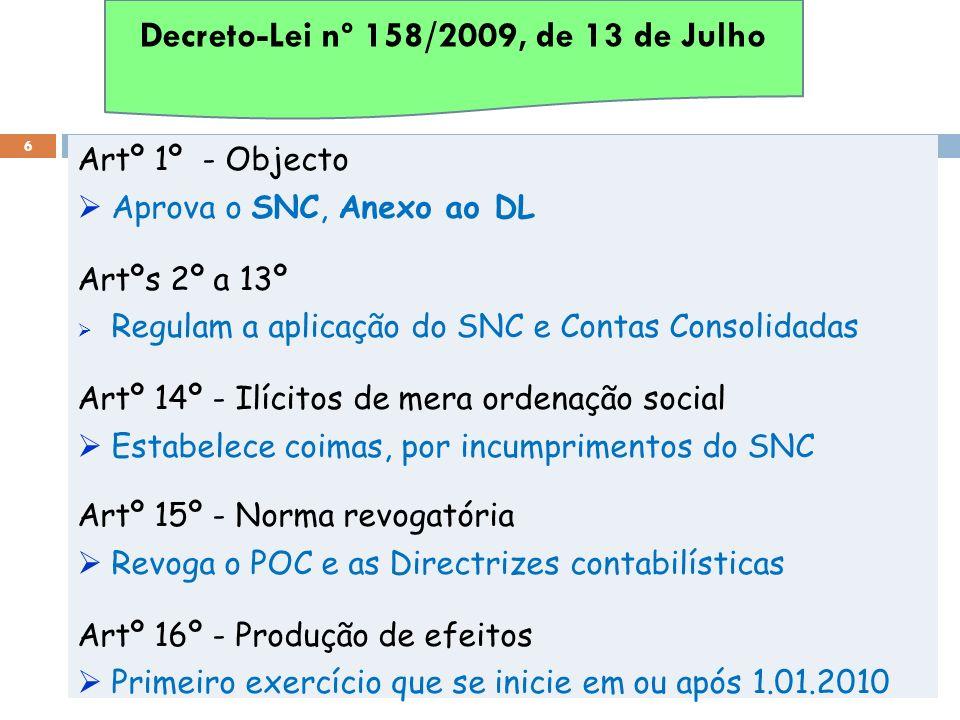 Artº 1º - Objecto Aprova o SNC, Anexo ao DL Artºs 2º a 13º Regulam a aplicação do SNC e Contas Consolidadas Artº 14º - Ilícitos de mera ordenação soci