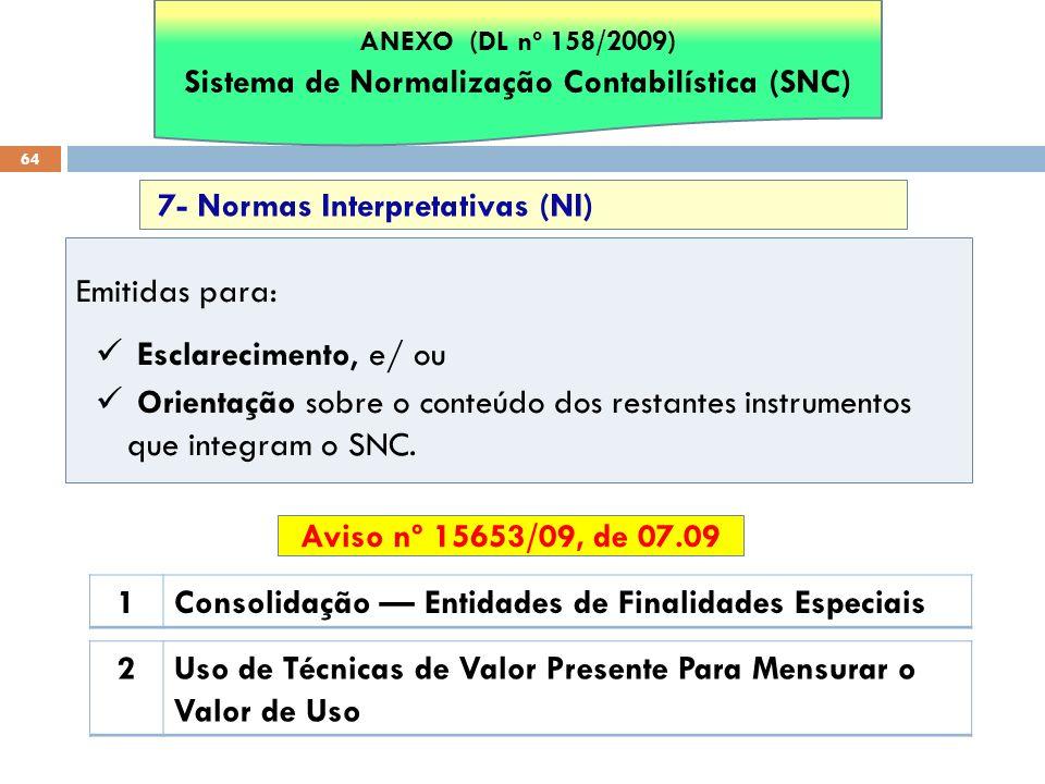 64 7- Normas Interpretativas (NI) Emitidas para: Esclarecimento, e/ ou Orientação sobre o conteúdo dos restantes instrumentos que integram o SNC. 1Con