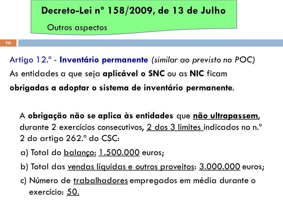 Artigo 12.º - Inventário permanente (similar ao previsto no POC) As entidades a que seja aplicável o SNC ou as NIC ficam obrigadas a adoptar o sistema