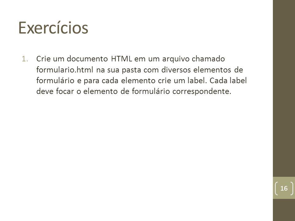 Exercícios 1.Crie um documento HTML em um arquivo chamado formulario.html na sua pasta com diversos elementos de formulário e para cada elemento crie um label.