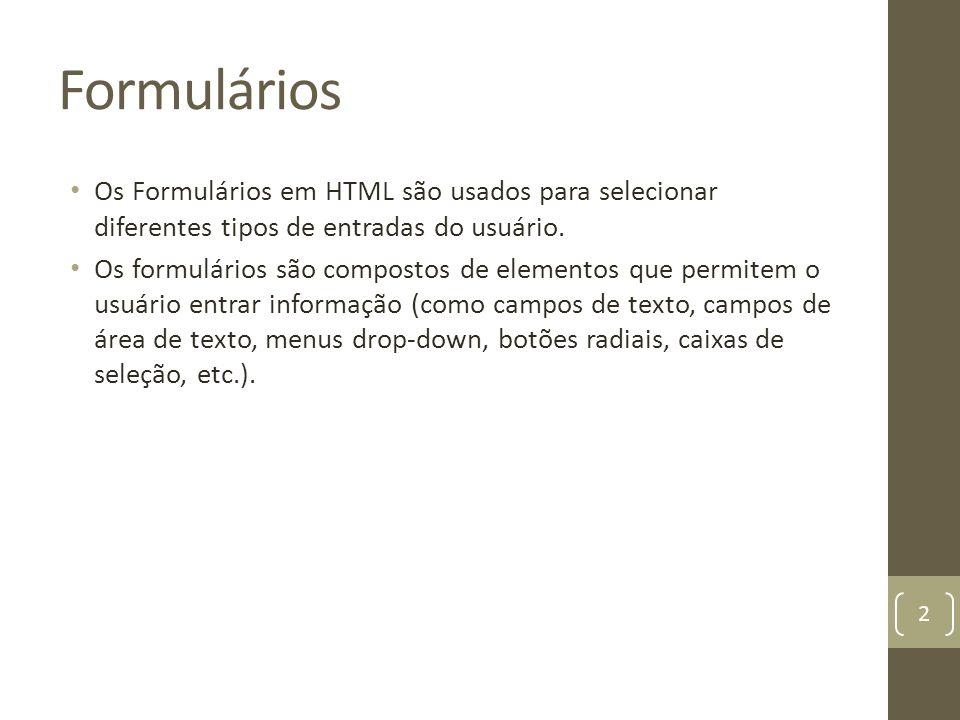 Formulários Os Formulários em HTML são usados para selecionar diferentes tipos de entradas do usuário. Os formulários são compostos de elementos que p