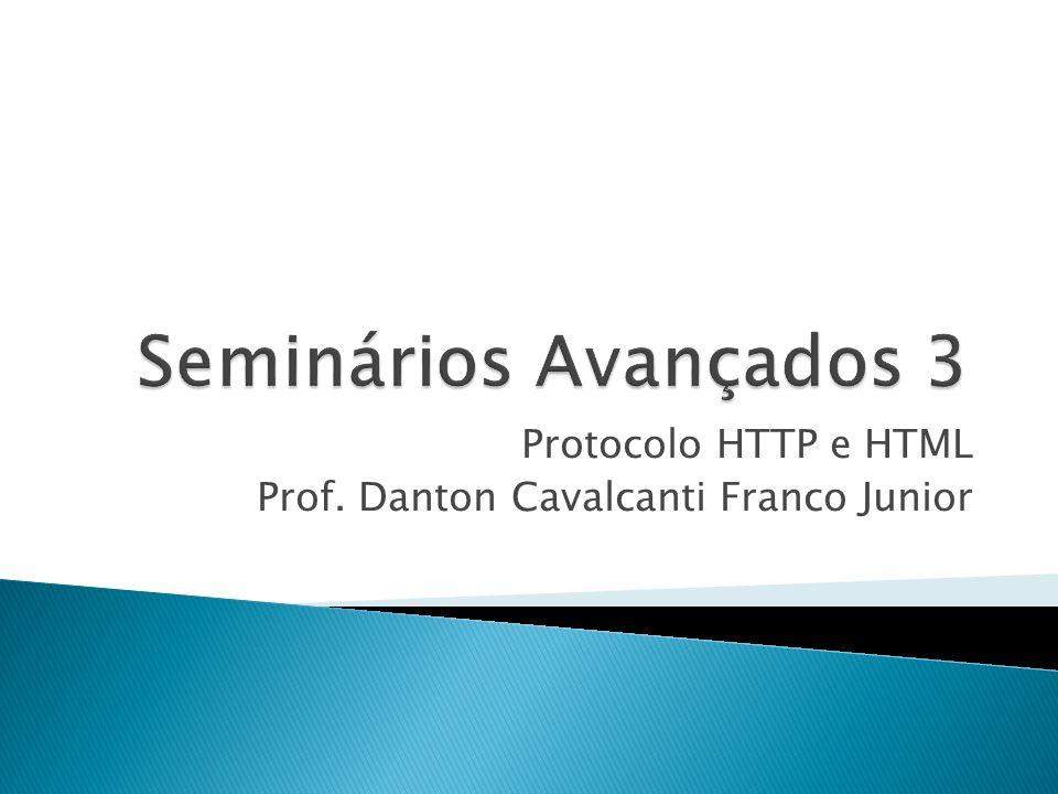 Protocolo HTTP e HTML Prof. Danton Cavalcanti Franco Junior