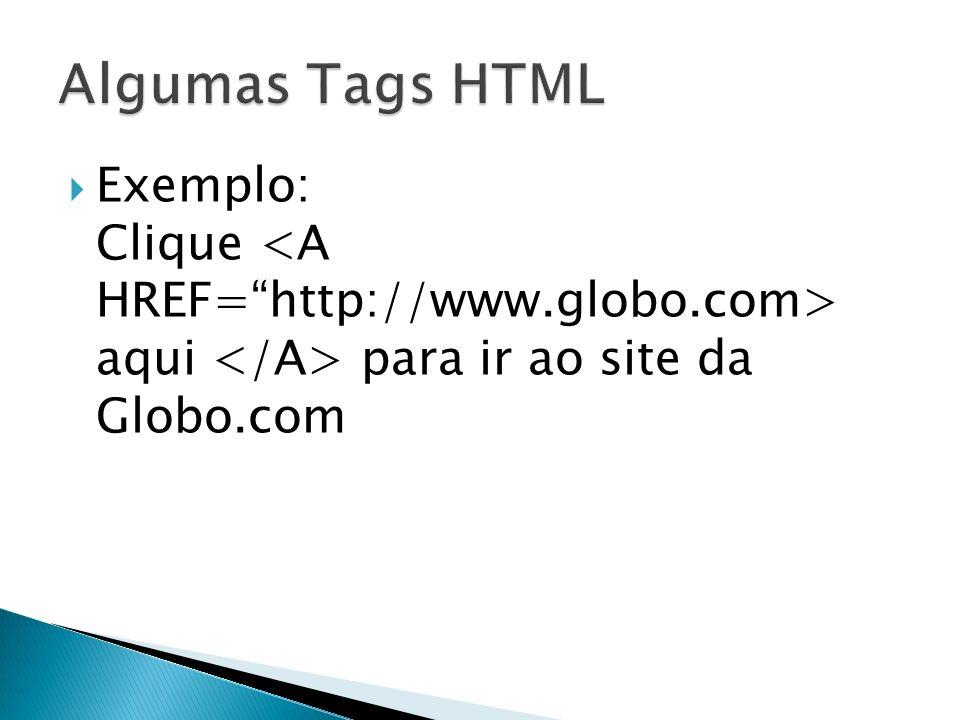 Exemplo: Clique aqui para ir ao site da Globo.com