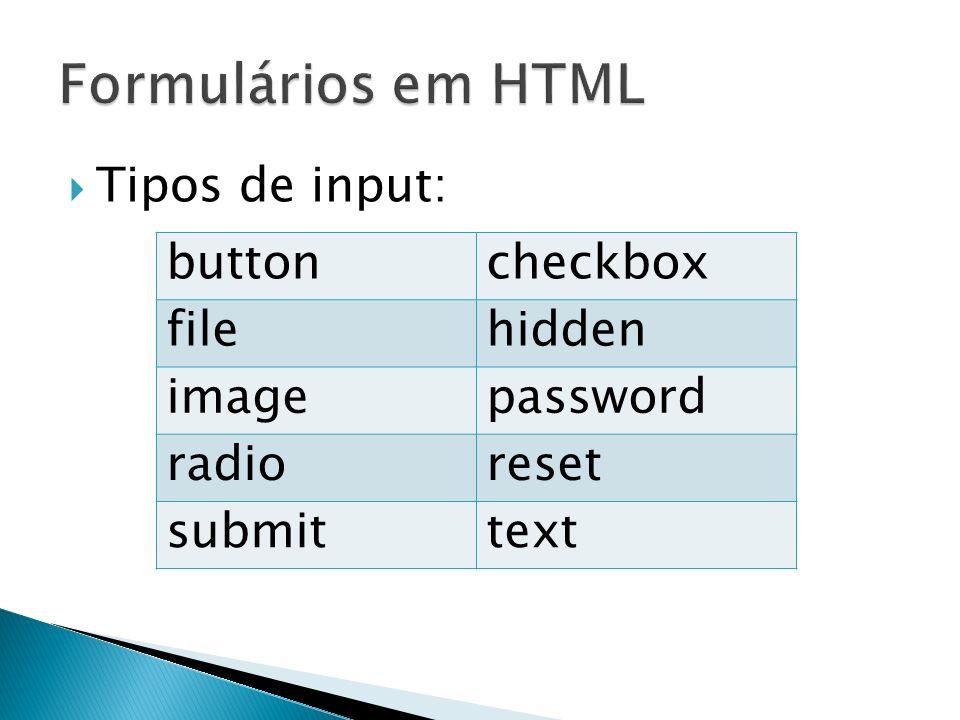 Tipos de input: buttoncheckbox filehidden imagepassword radioreset submittext