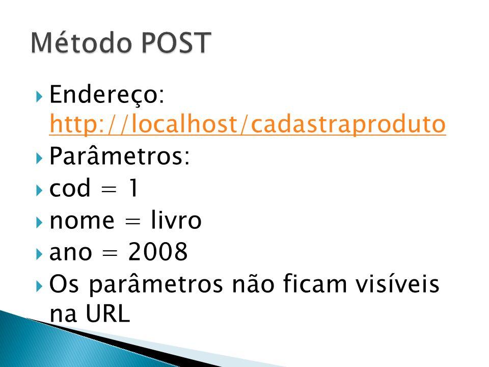 Endereço: http://localhost/cadastraproduto http://localhost/cadastraproduto Parâmetros: cod = 1 nome = livro ano = 2008 Os parâmetros não ficam visíveis na URL