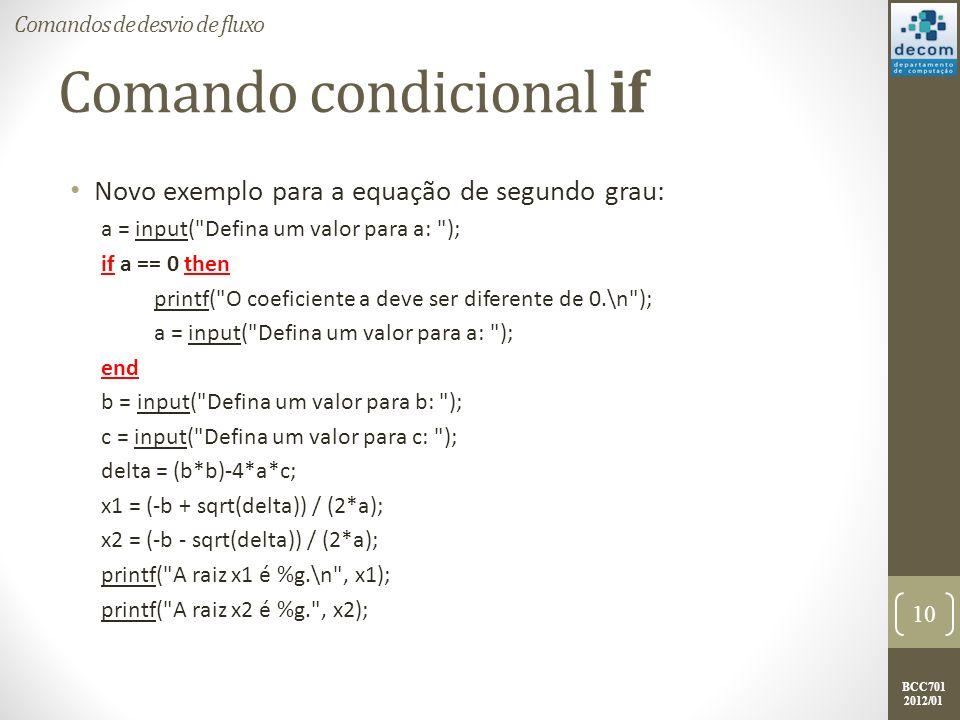 BCC701 2012/01 Comando condicional if Novo exemplo para a equação de segundo grau: a = input(