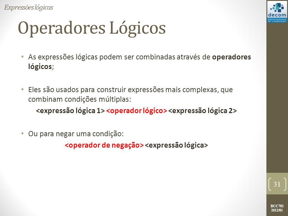 BCC701 2012/01 Operadores Lógicos As expressões lógicas podem ser combinadas através de operadores lógicos; Eles são usados para construir expressões