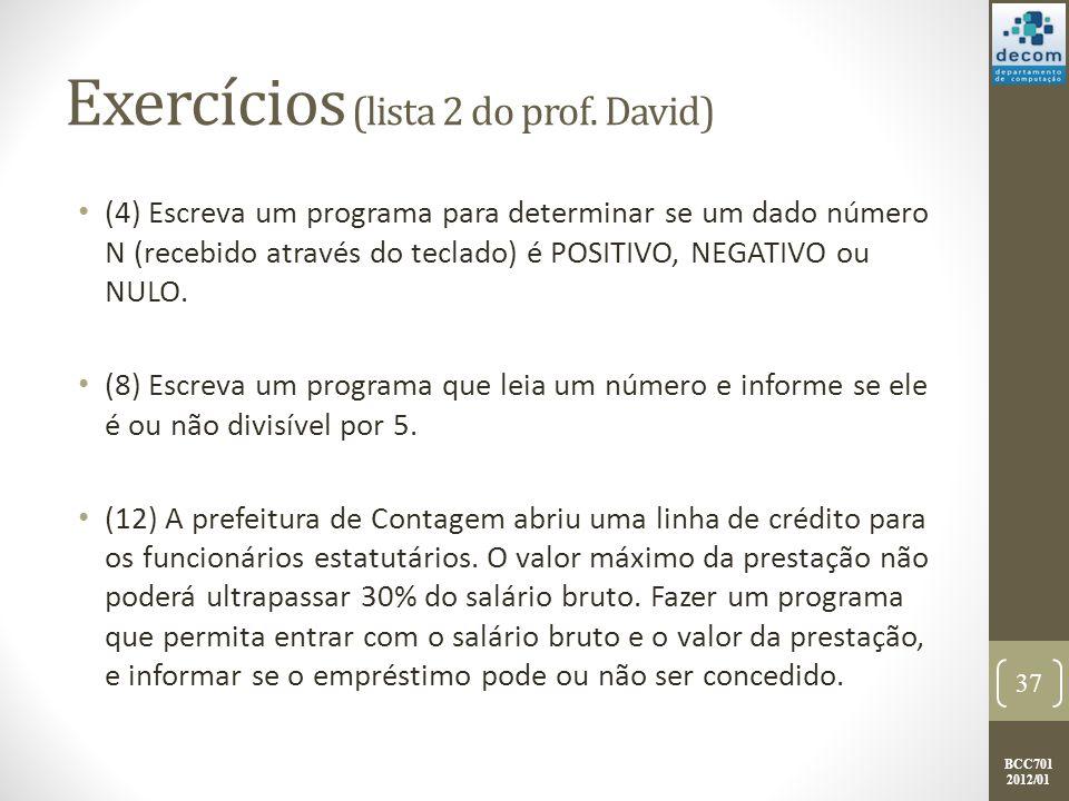 BCC701 2012/01 Exercícios (lista 2 do prof. David) (4) Escreva um programa para determinar se um dado número N (recebido através do teclado) é POSITIV