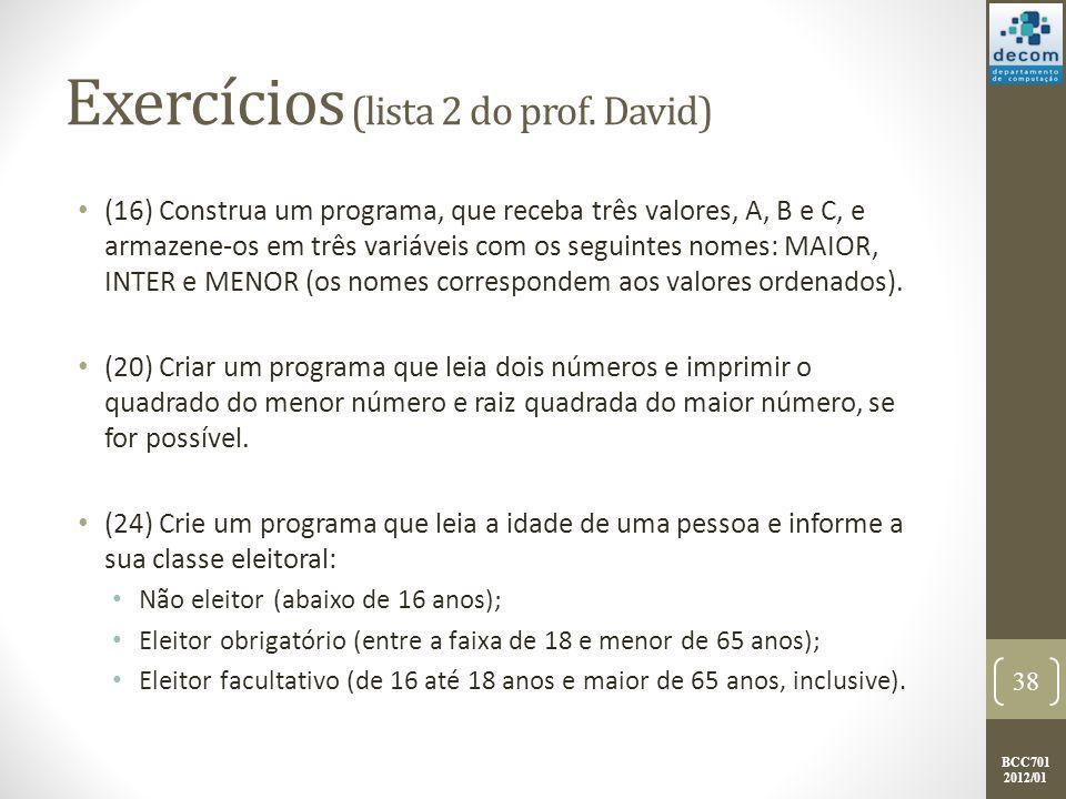 BCC701 2012/01 Exercícios (lista 2 do prof. David) (16) Construa um programa, que receba três valores, A, B e C, e armazene-os em três variáveis com o