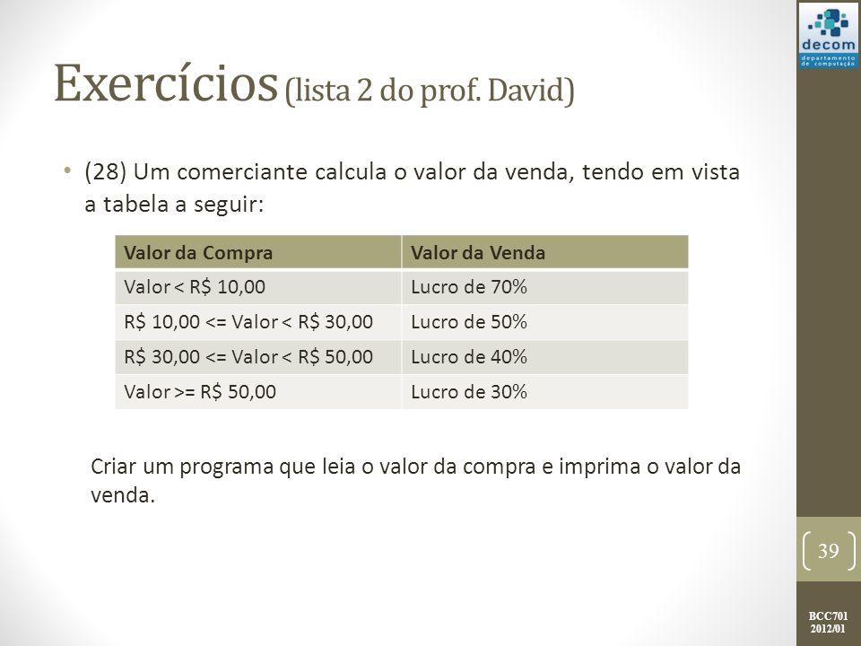 BCC701 2012/01 Exercícios (lista 2 do prof. David) (28) Um comerciante calcula o valor da venda, tendo em vista a tabela a seguir: Criar um programa q