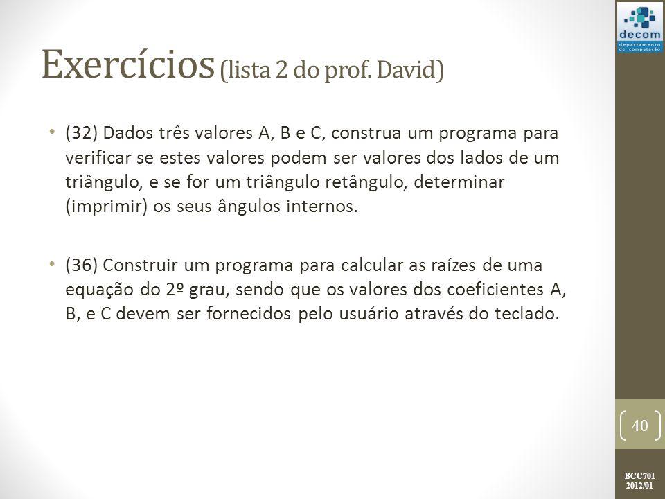 BCC701 2012/01 Exercícios (lista 2 do prof. David) (32) Dados três valores A, B e C, construa um programa para verificar se estes valores podem ser va