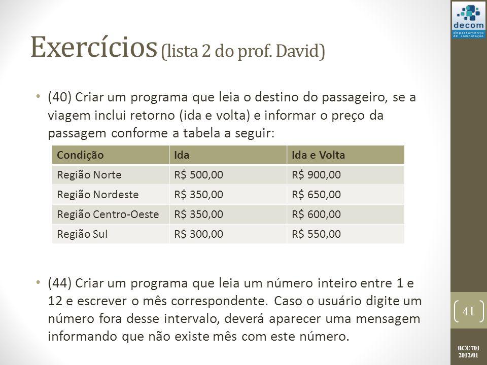 BCC701 2012/01 Exercícios (lista 2 do prof. David) (40) Criar um programa que leia o destino do passageiro, se a viagem inclui retorno (ida e volta) e