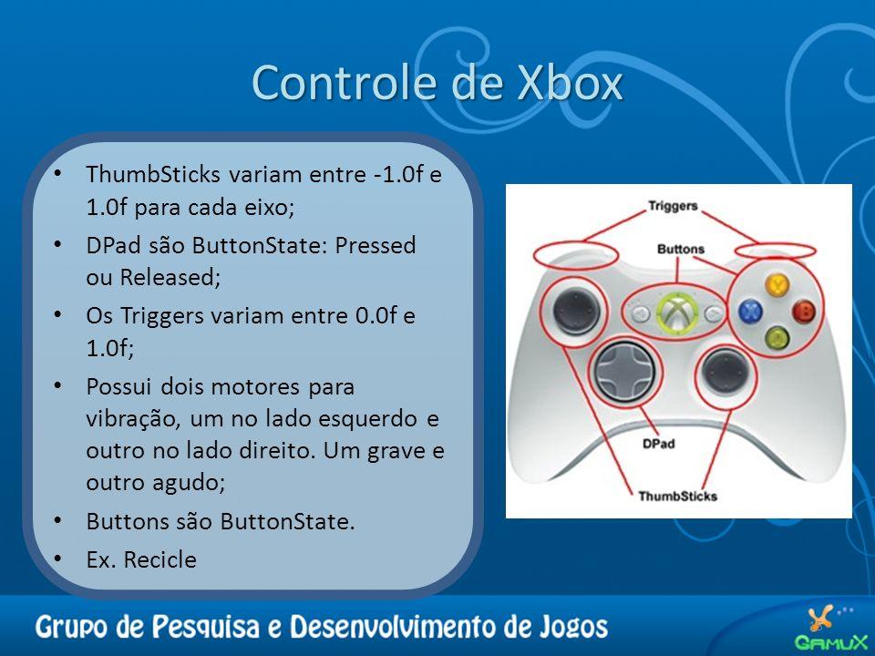 Controle de Xbox 15 ThumbSticks variam entre -1.0f e 1.0f para cada eixo; DPad são ButtonState: Pressed ou Released; Os Triggers variam entre 0.0f e 1