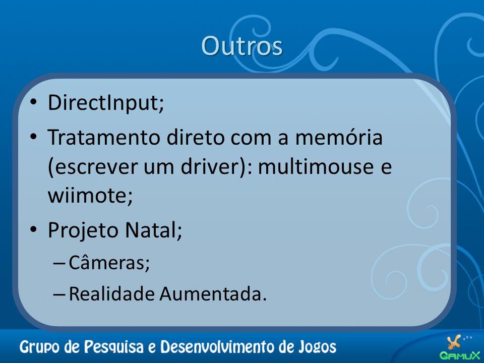 Outros 19 DirectInput; Tratamento direto com a memória (escrever um driver): multimouse e wiimote; Projeto Natal; – Câmeras; – Realidade Aumentada.