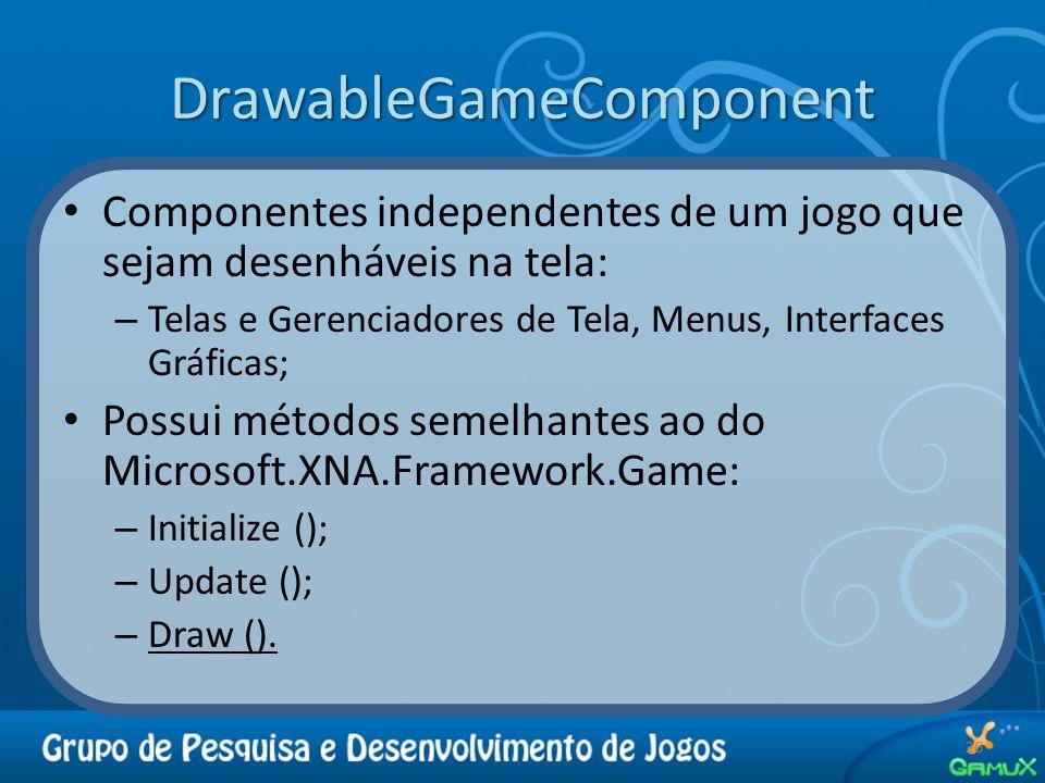 DrawableGameComponent 26 Componentes independentes de um jogo que sejam desenháveis na tela: – Telas e Gerenciadores de Tela, Menus, Interfaces Gráfic