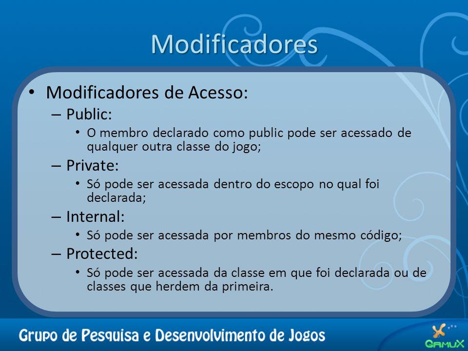 Modificadores 28 Modificadores de Acesso: – Public: O membro declarado como public pode ser acessado de qualquer outra classe do jogo; – Private: Só p