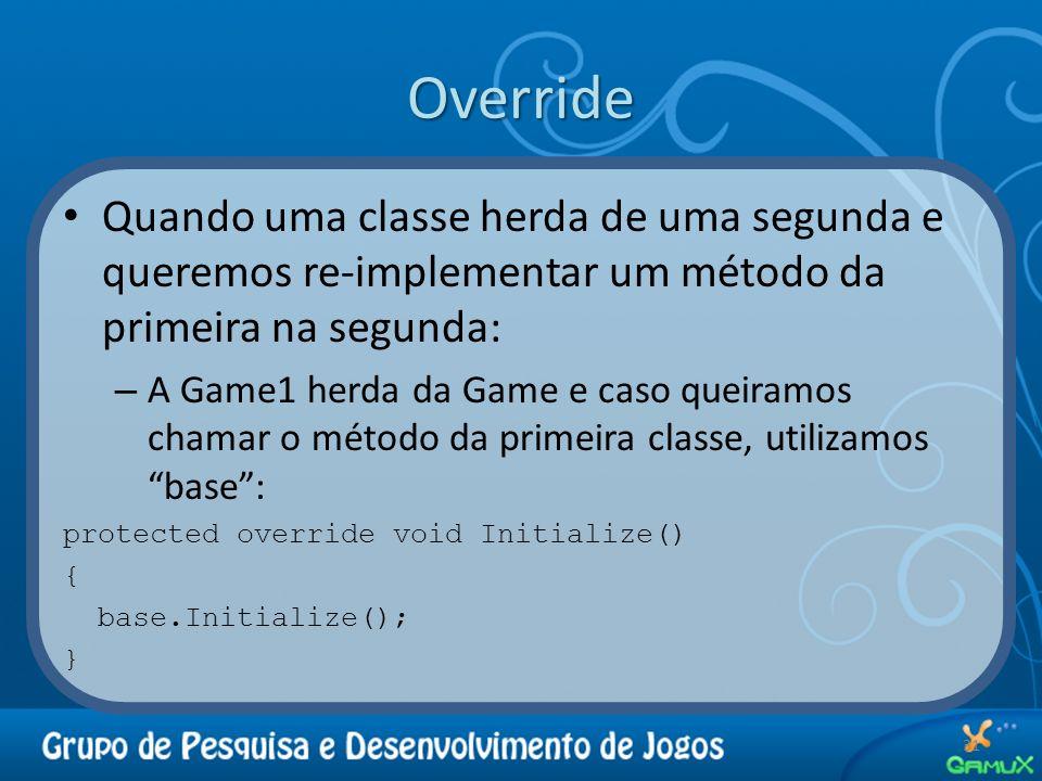 Override 31 Quando uma classe herda de uma segunda e queremos re-implementar um método da primeira na segunda: – A Game1 herda da Game e caso queiramo