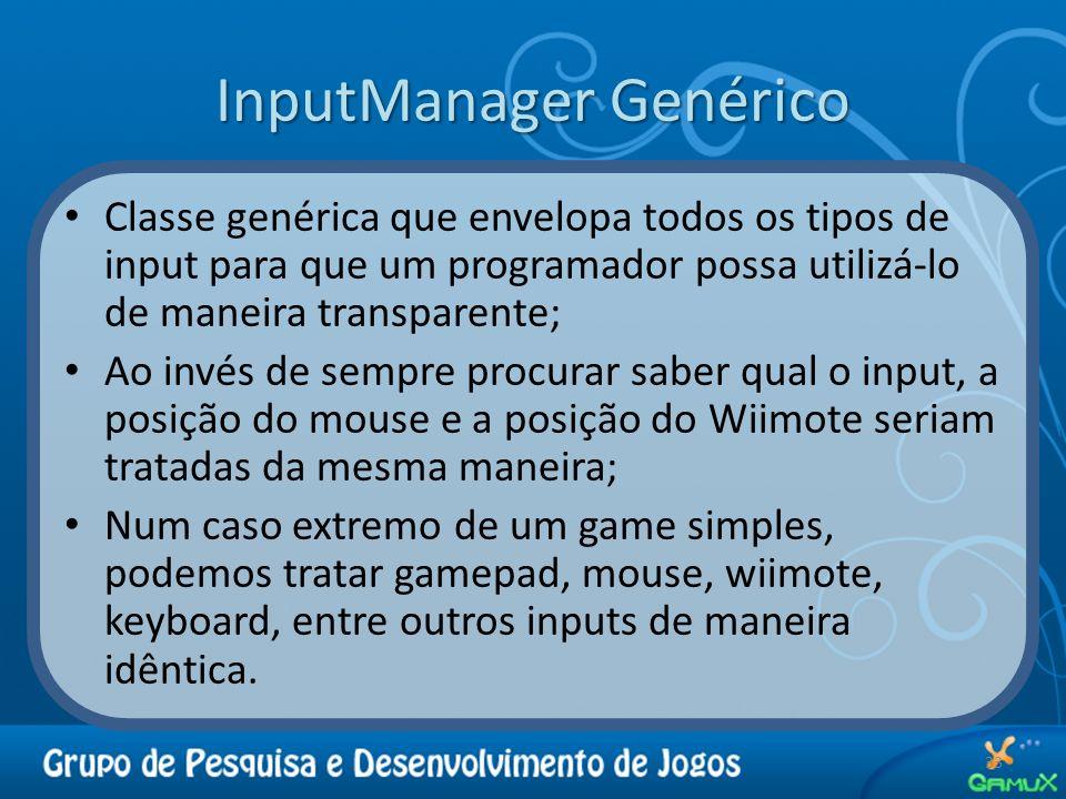 InputManager Genérico 33 Classe genérica que envelopa todos os tipos de input para que um programador possa utilizá-lo de maneira transparente; Ao inv