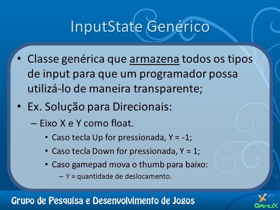InputState Genérico 34 Classe genérica que armazena todos os tipos de input para que um programador possa utilizá-lo de maneira transparente; Ex. Solu