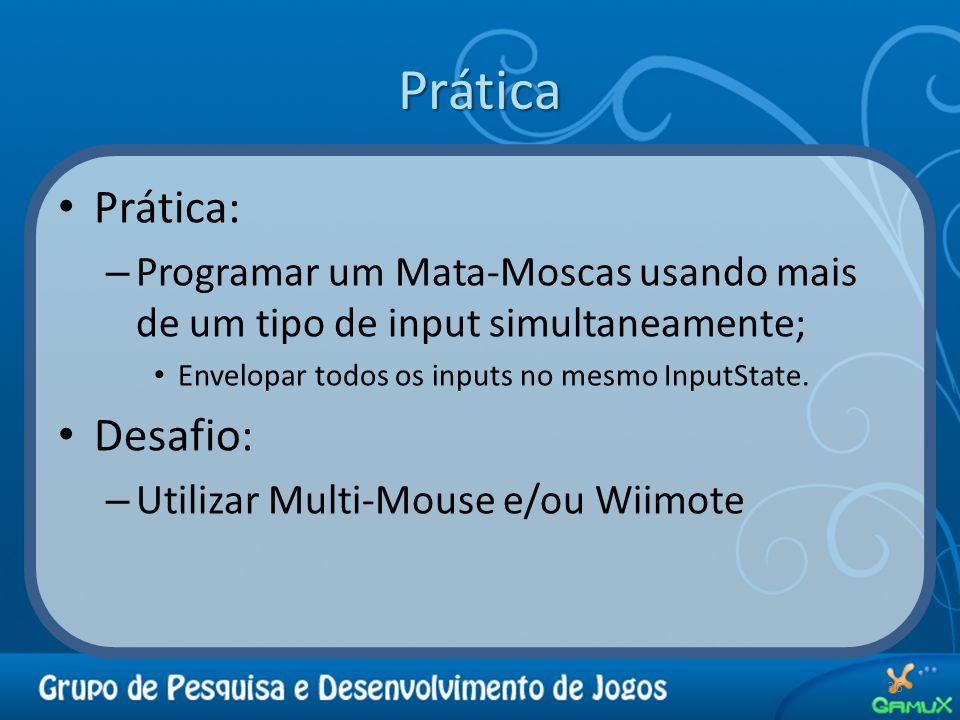 Prática Prática: – Programar um Mata-Moscas usando mais de um tipo de input simultaneamente; Envelopar todos os inputs no mesmo InputState. Desafio: –