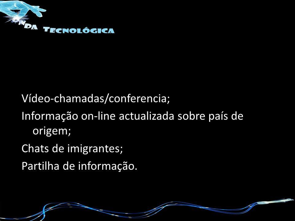 Vídeo-chamadas/conferencia; Informação on-line actualizada sobre país de origem; Chats de imigrantes; Partilha de informação.