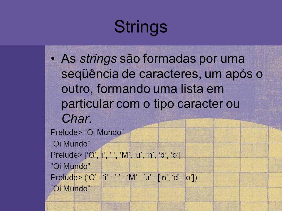 Strings As strings são formadas por uma seqüência de caracteres, um após o outro, formando uma lista em particular com o tipo caracter ou Char. Prelud