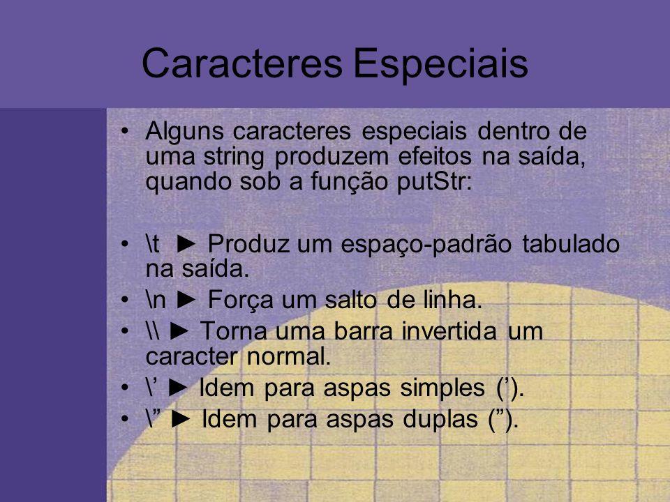 Caracteres Especiais Alguns caracteres especiais dentro de uma string produzem efeitos na saída, quando sob a função putStr: \t Produz um espaço-padrã