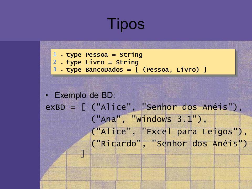 Tipos Exemplo de BD: exBD = [ (