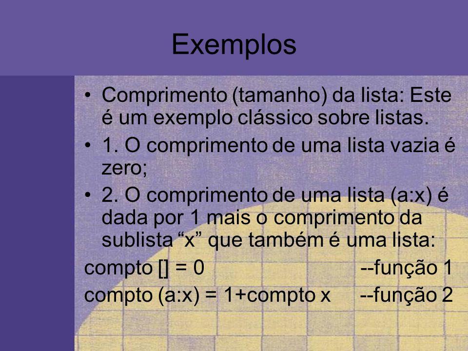 Exemplos Comprimento (tamanho) da lista: Este é um exemplo clássico sobre listas. 1. O comprimento de uma lista vazia é zero; 2. O comprimento de uma