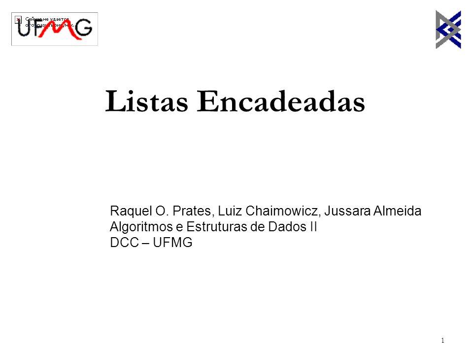 1 Listas Encadeadas Raquel O. Prates, Luiz Chaimowicz, Jussara Almeida Algoritmos e Estruturas de Dados II DCC – UFMG